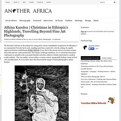 Athina Kazolea | Christmas in Ethiopia's Highlands, Travelling Beyond Fine Art Photography | Another Africa