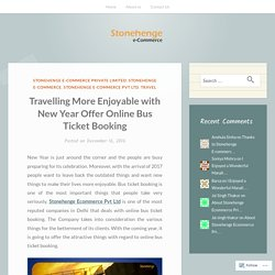 Travelling More Enjoyable with New Year Offer Online Bus Ticket Booking – Stonehenge E-commerce Private Limited