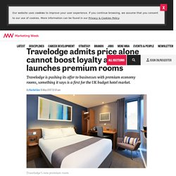 Travelodge admits price alone cannot boost loyalty as it launches new premium rooms