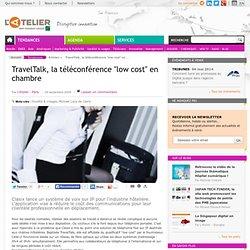 """TravelTalk, la téléconférence """"low cost"""" en chambre"""