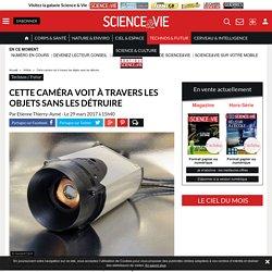 Cette caméra voit à travers les objets sans les détruire - Science-et-vie.com
