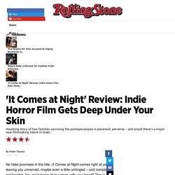 Peter Travers: 'It Comes at Night' Is Unnerving as Hell - Rolling Stone
