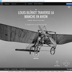 Louis Blériot traverse la Manche en avion - Institut culturel de Google