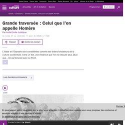 Grande traversée : Celui que l'on appelle Homère : podcast et réécoute sur France Culture