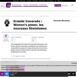 Grande traversée : Women's power, les nouveaux féminismes : podcast et réécoute sur France Culture