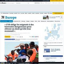 «L'UE oblige les migrants à des traversées dangereuses pour obtenir un droit qu'elle leur reconnaît»