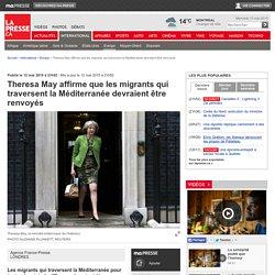 Theresa May affirme que les migrants qui traversent la Méditerranée devraient être renvoyés