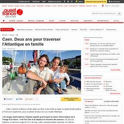 Caen. Deux ans pour traverser l'Atlantique en famille - Famille