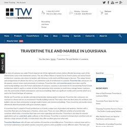 Travertine Warehouse - Travertine Tiles & Marbles in Louisiana