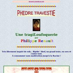 PHÈDRE TRAVESTIE : une tragiLoufoquerie par Philippe Renault