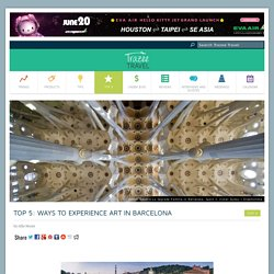 Top 5: Ways to Experience Art in Barcelona - Trazee Travel