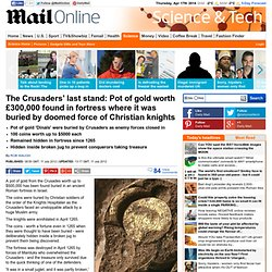 Treasure of the Crusaders' last stand: Pot of gold worth £300,000 found in fortress where it was buried by doomed Christian knights