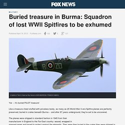 Buried treasure in Burma: Squadron of lost WWII Spitfires to be exhumed