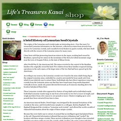A brief History of Lemurian Seed Crystals : Lifes Treasures Kauai, Home of Authentic Northern California Monatomic Andara Crystals since 2002