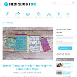 Tactile Treasures Made from Misprints + Discarded Paper - Chronicle Books Blog