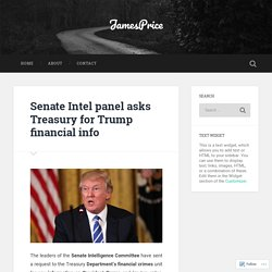 Senate Intel panel asks Treasury for Trump financial info – JamesPrice