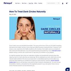 How To Treat Dark Circles Naturally