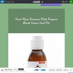 Treat Your Diseases With Organic Black Cumin Seed Oil