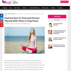 Find Out How To Treat And Prevent Thyroid With These 12 Yoga Poses
