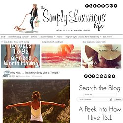 Why Not . . . Treat Your Body Like a Temple? - The Simply Luxurious Life®