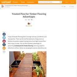 Treated Pine For Timber Flooring Advantages