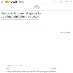 'Recover to Live': A guide to treating addictions yourself - today > books