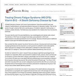 Treating Chronic Fatigue Syndrome (ME/CFS): Vitamin B12 – A Stealth Deficiency Disease by Fred