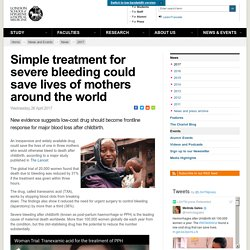 Simple treatment for severe bleeding could save lives of mothers around the world