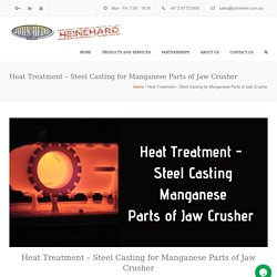 Heat Treatment - Steel Casting for Manganese Parts of Jaw Crusher