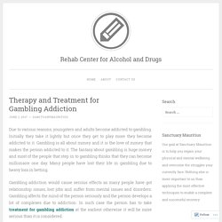 Therapy and Treatment for Gambling Addiction – Rehab Center for Alcohol and Drugs