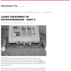 Laser Treatment Of Hypothyroidism - Part II - Resonant FM