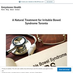A Natural Treatment for Irritable Bowel Syndrome Toronto – Greystones Health