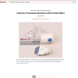 Anti Lice Treatment Machine with No Side Effect - Jmarto.pk Online Shopping Store - Quora
