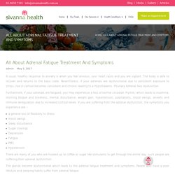 All About Adrenal Fatigue Treatment And Symptoms