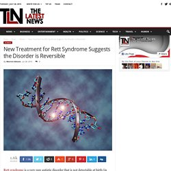 New Treatment for Rett Syndrome Suggests the Disorder is Reversible - The Latest News