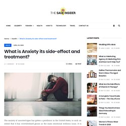 What is Anxiety its side-effect and treatment? - TheSageInsider