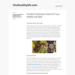 The Best Treatment Is Here For Your Healthy Life Style - Vivahealthylife.com