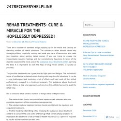 REHAB TREATMENTS- CURE & MIRACLE FOR THE HOPELESSLY DEPRESSED!