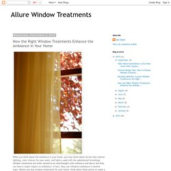 How the Right Window Treatments Enhance the Ambiance in Your Home