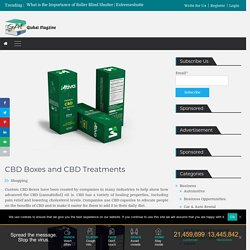 CBD Boxes and CBD Treatments - Global Magzine