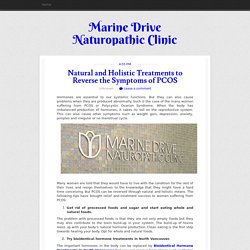 Natural and Holistic Treatments to Reverse the Symptoms of PCOS ~ Marine Drive Naturopathic Clinic