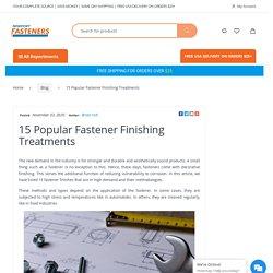 15 Popular Fastener Finishing Treatments www.NewportFasteners.com