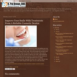 K. Pat Brown, DDS, Inc.: Improve Your Smile With Treatments From A Reliable Cosmetic Dentist