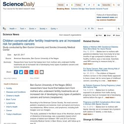 Children conceived after fertility treatments are at increased risk for pediatric cancers: Study conducted by Ben-Gurion University and Soroka University Medical Center