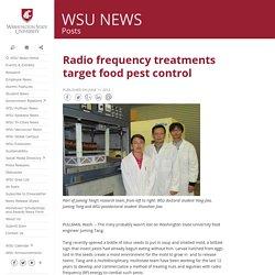 WASHINGTON STATE UNIVERSITY 11/06/12 Radio frequency treatments target food pest control