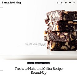 Treats to Make and Gift: a Recipe Round-Up · i am a food blog