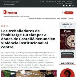 Les treballadores de l'habitatge tutelat per a dones de Castelló denuncien violència institucional al centre - directa.cat