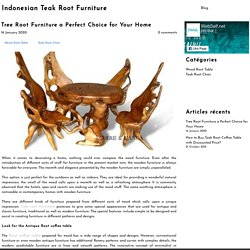 Tree Root Furniture a Perfect Choice for Your Home