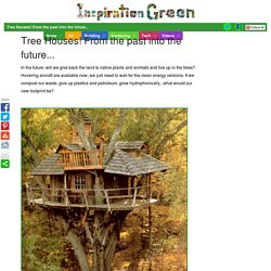 Tree Houses! From the past into the future...