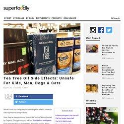 Tea Tree Oil Side Effects: Unsafe For Kids, Men, Dogs & Cats